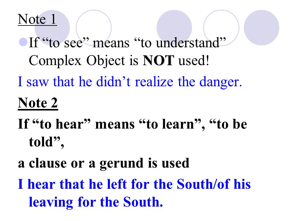 Note 1 If to see means to understand Complex Object is NOT used! I saw that he didn't realize the danger.