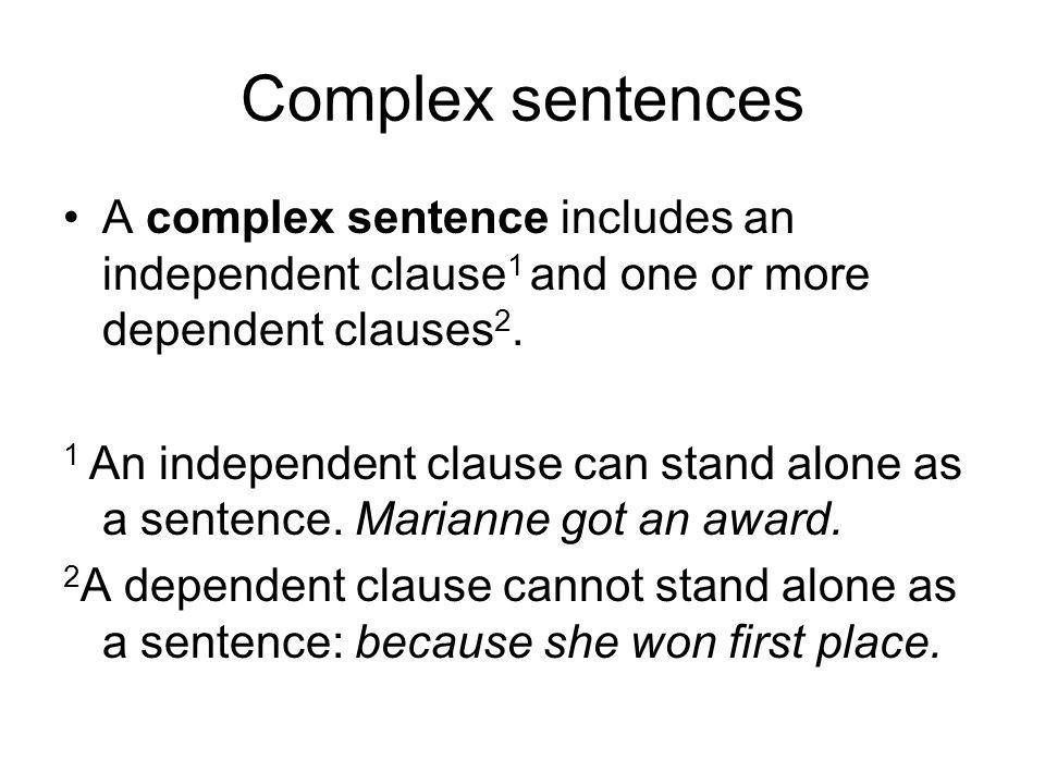 Complex sentences A complex sentence includes an independent clause1 and one or more dependent clauses2.