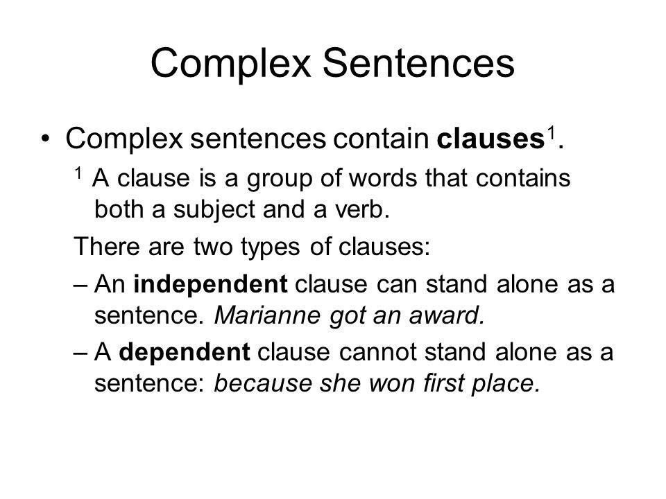 Complex Sentences Complex sentences contain clauses1.