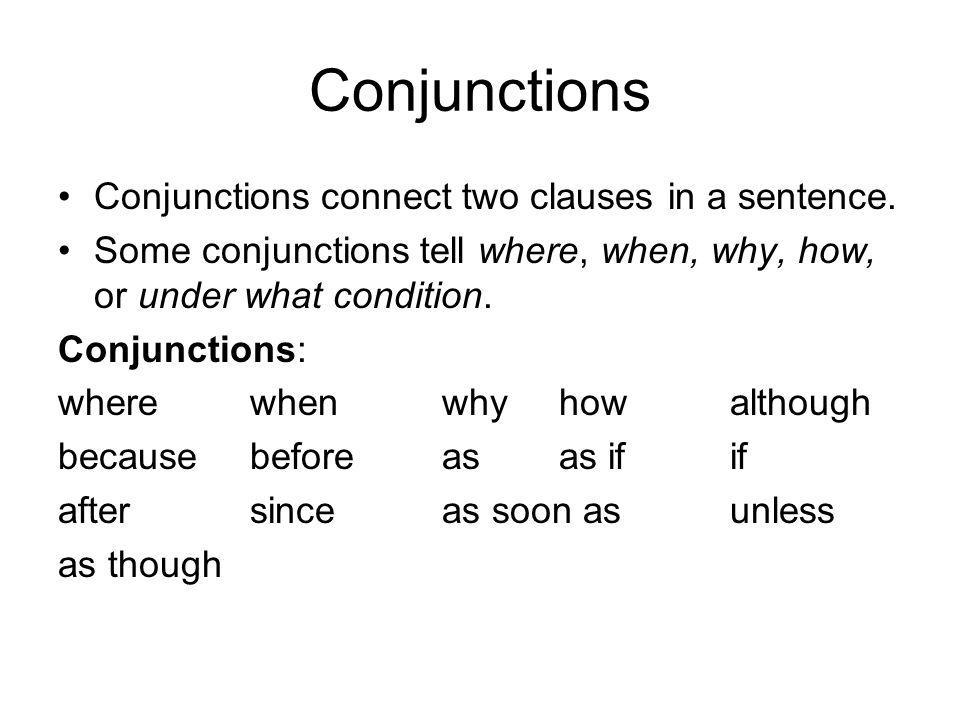 Conjunctions Conjunctions connect two clauses in a sentence.