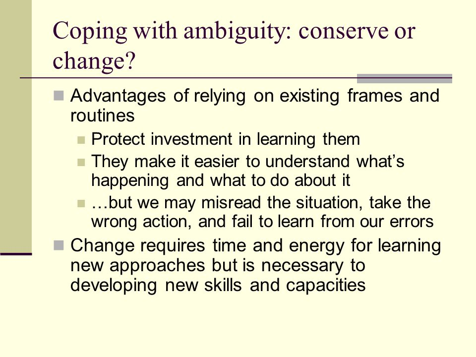 Coping with ambiguity: conserve or change