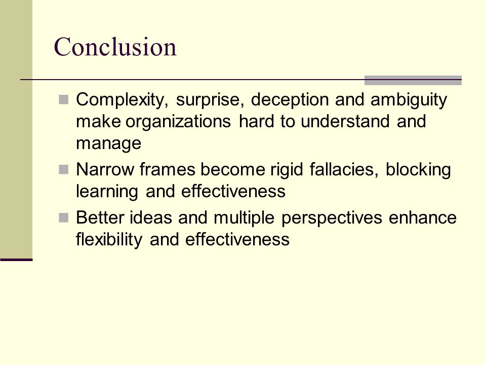 Conclusion Complexity, surprise, deception and ambiguity make organizations hard to understand and manage.