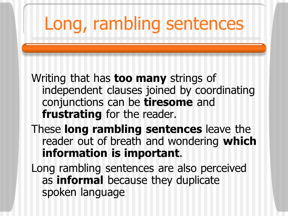 Long, rambling sentences