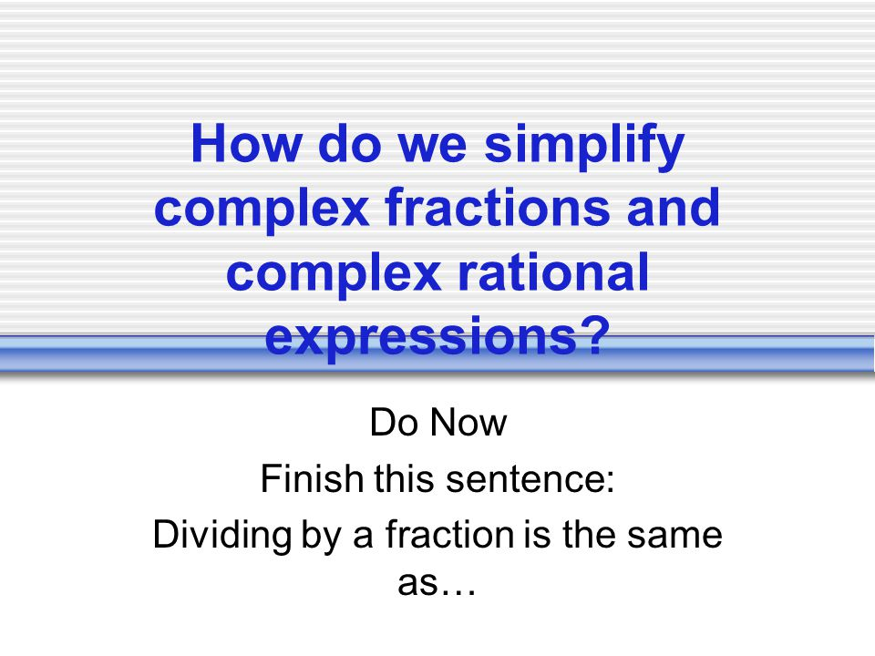 How do we simplify complex fractions and complex rational expressions