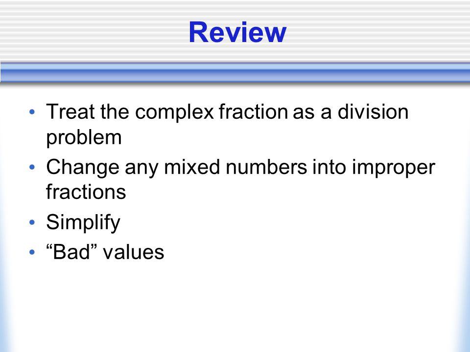 Review Treat the complex fraction as a division problem
