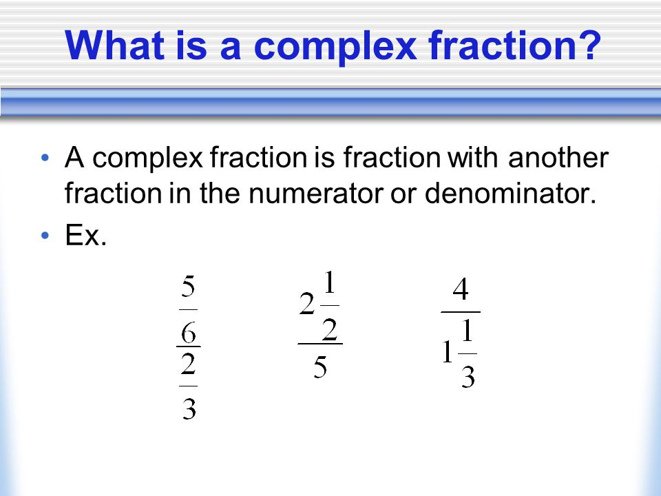 What is a complex fraction