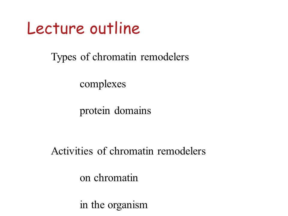 Lecture outline Types of chromatin remodelers complexes