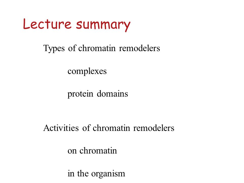 Lecture summary Types of chromatin remodelers complexes
