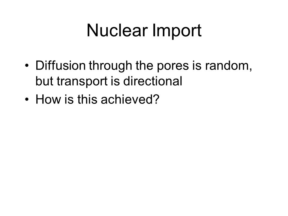 Nuclear Import Diffusion through the pores is random, but transport is directional.