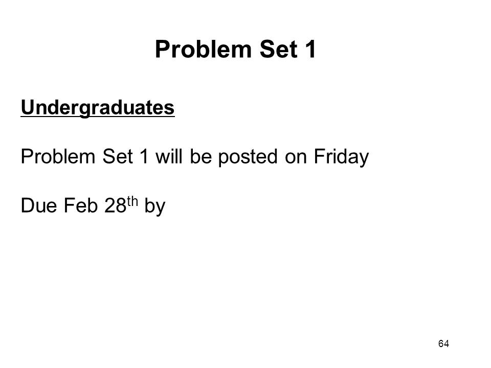 Problem Set 1 Undergraduates Problem Set 1 will be posted on Friday