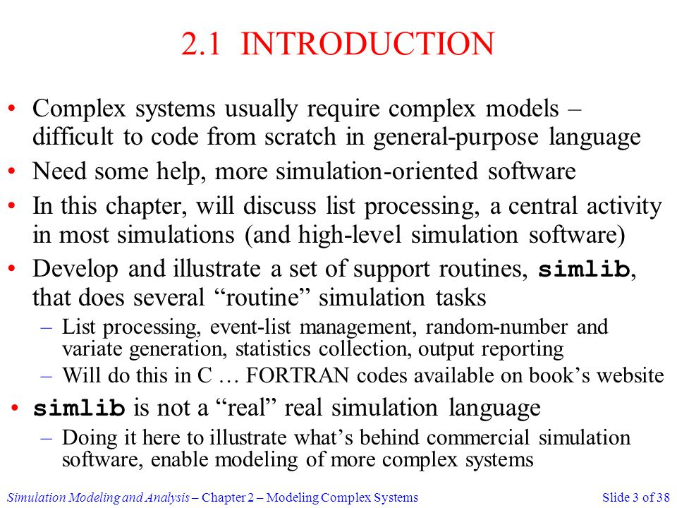 2.1 INTRODUCTION Complex systems usually require complex models – difficult to code from scratch in general-purpose language.