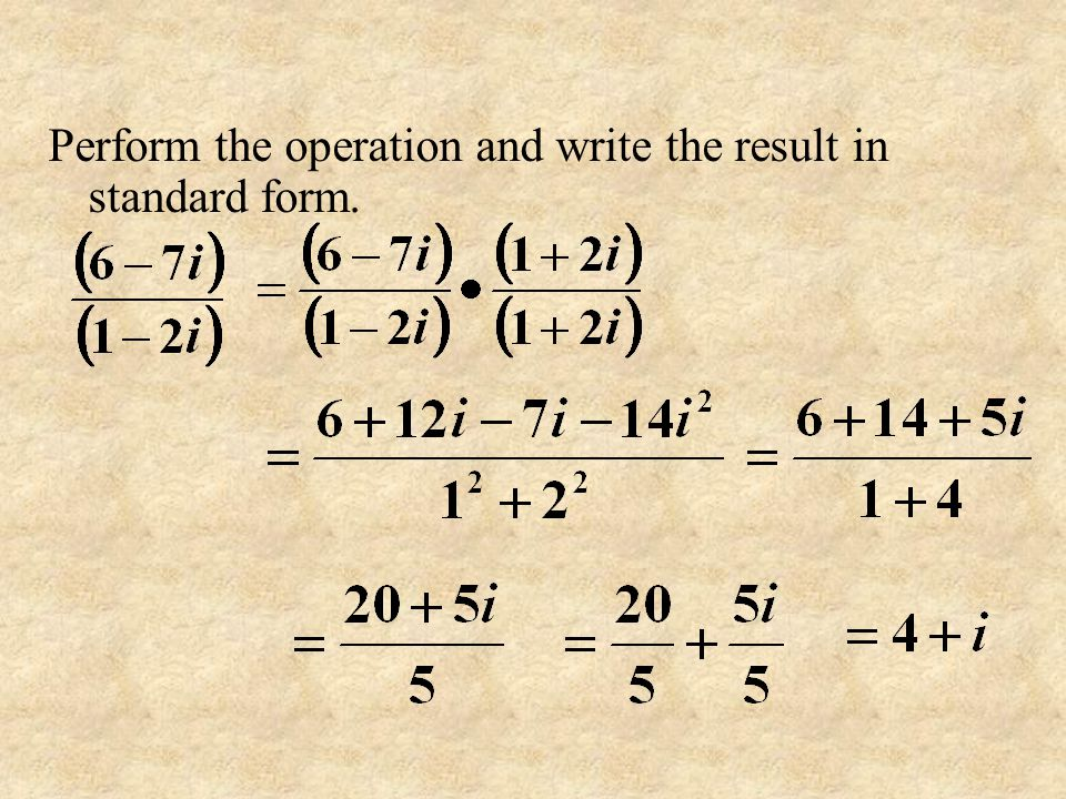 Perform the operation and write the result in standard form.