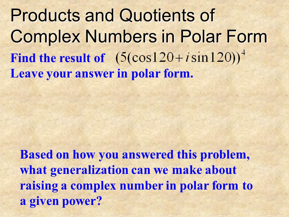 Products and Quotients of Complex Numbers in Polar Form