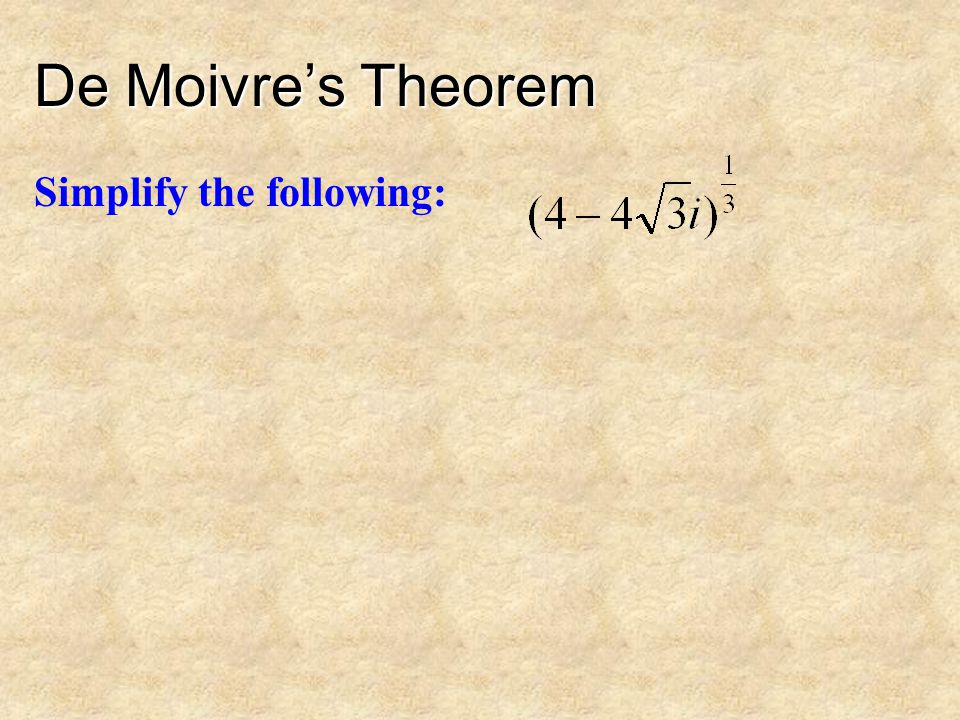 De Moivre's Theorem Simplify the following: