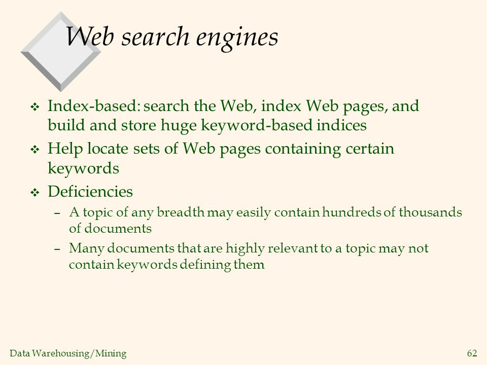 Web search engines Index-based: search the Web, index Web pages, and build and store huge keyword-based indices.