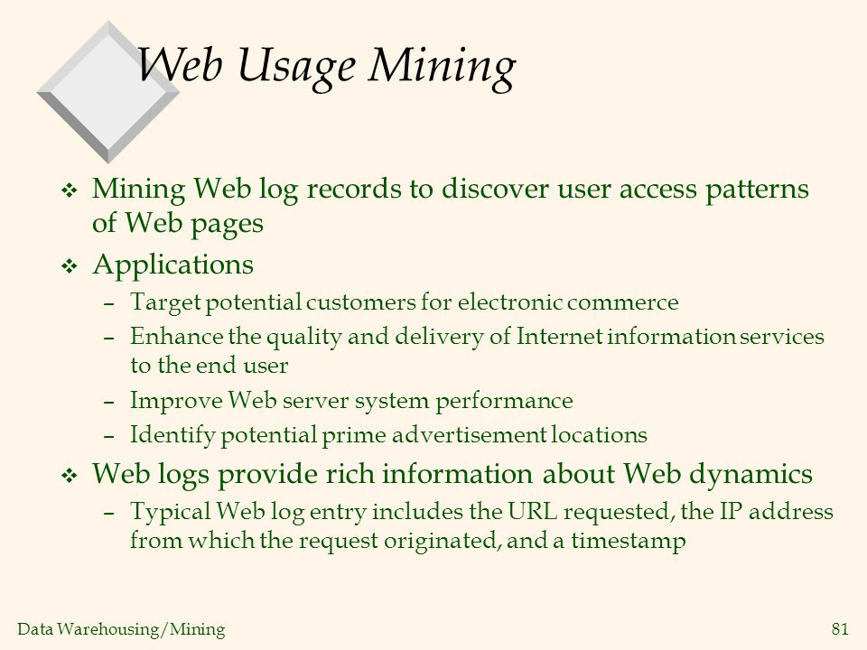 Web Usage Mining Mining Web log records to discover user access patterns of Web pages. Applications.