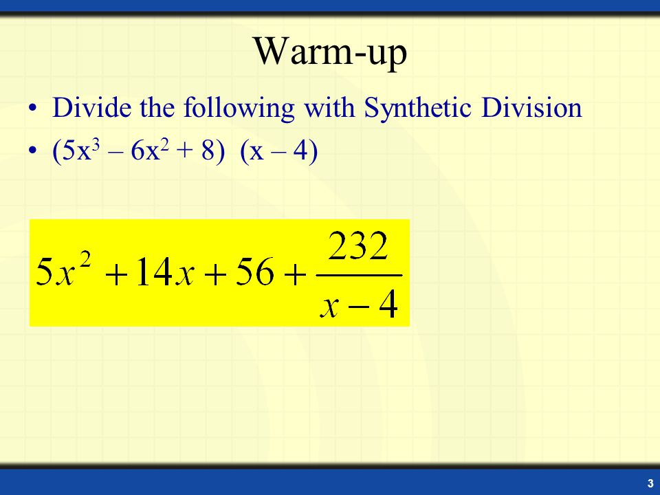 Warm-up Divide the following with Synthetic Division