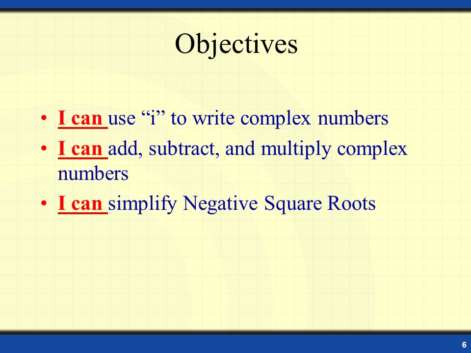 Objectives I can use i to write complex numbers