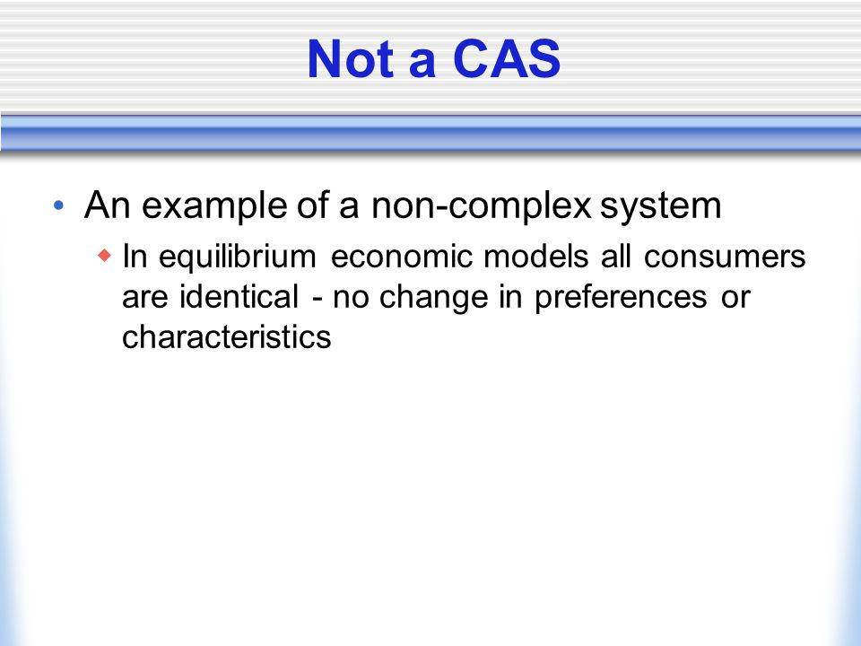 Not a CAS An example of a non-complex system
