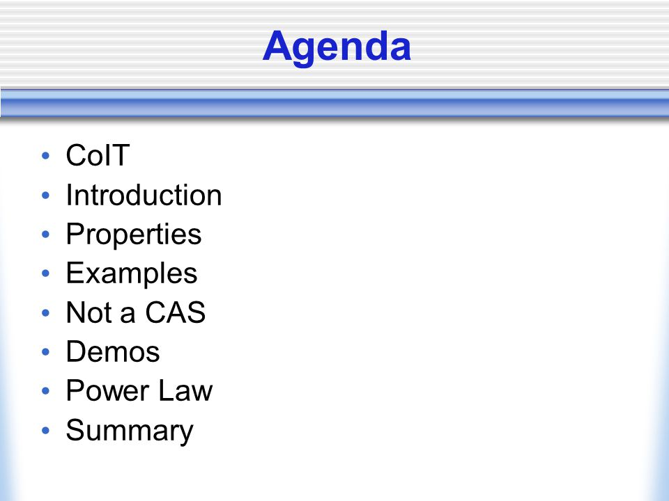 Agenda CoIT Introduction Properties Examples Not a CAS Demos Power Law