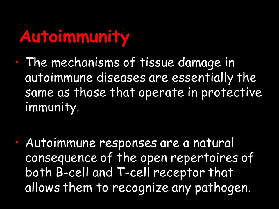 Autoimmunity The mechanisms of tissue damage in autoimmune diseases are essentially the same as those that operate in protective immunity.