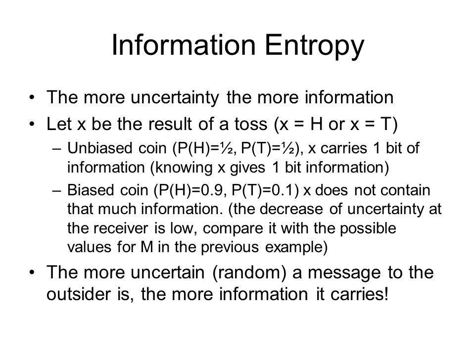 Information Entropy The more uncertainty the more information