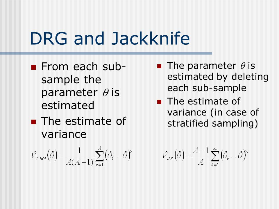 DRG and Jackknife From each sub-sample the parameter  is estimated