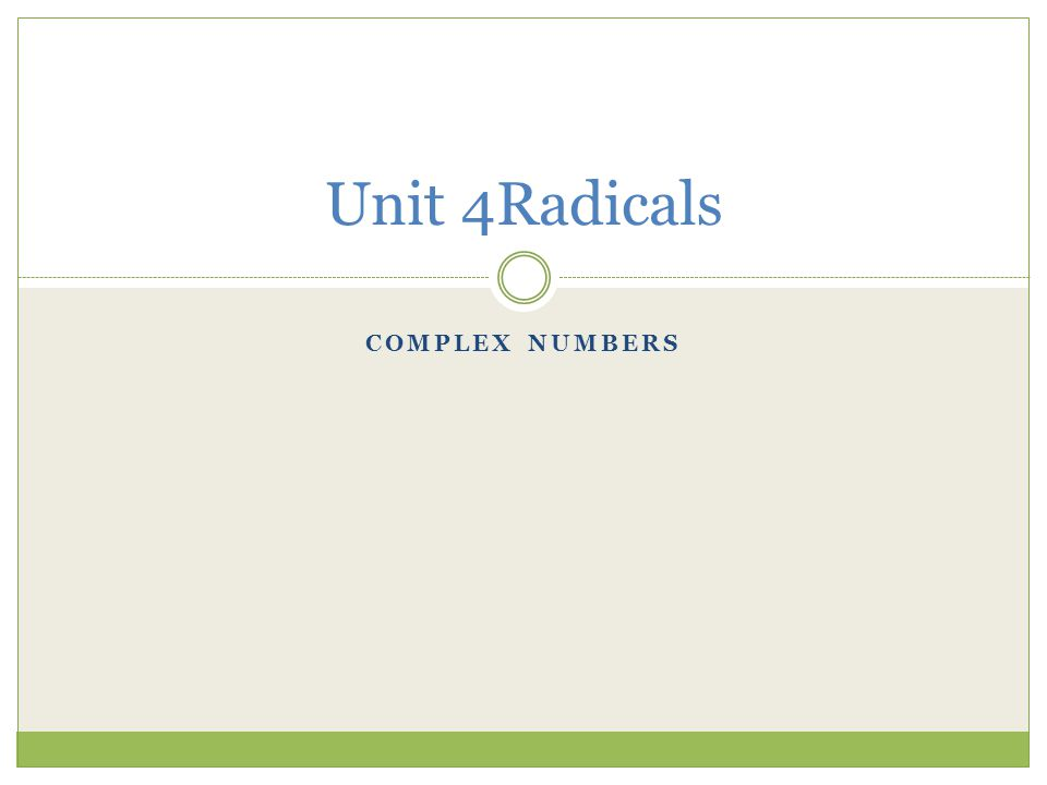 Unit 4Radicals Complex numbers