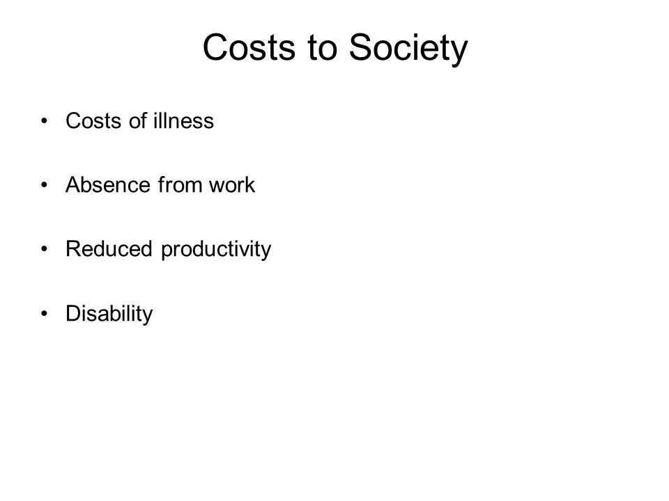 Costs to Society Costs of illness Absence from work