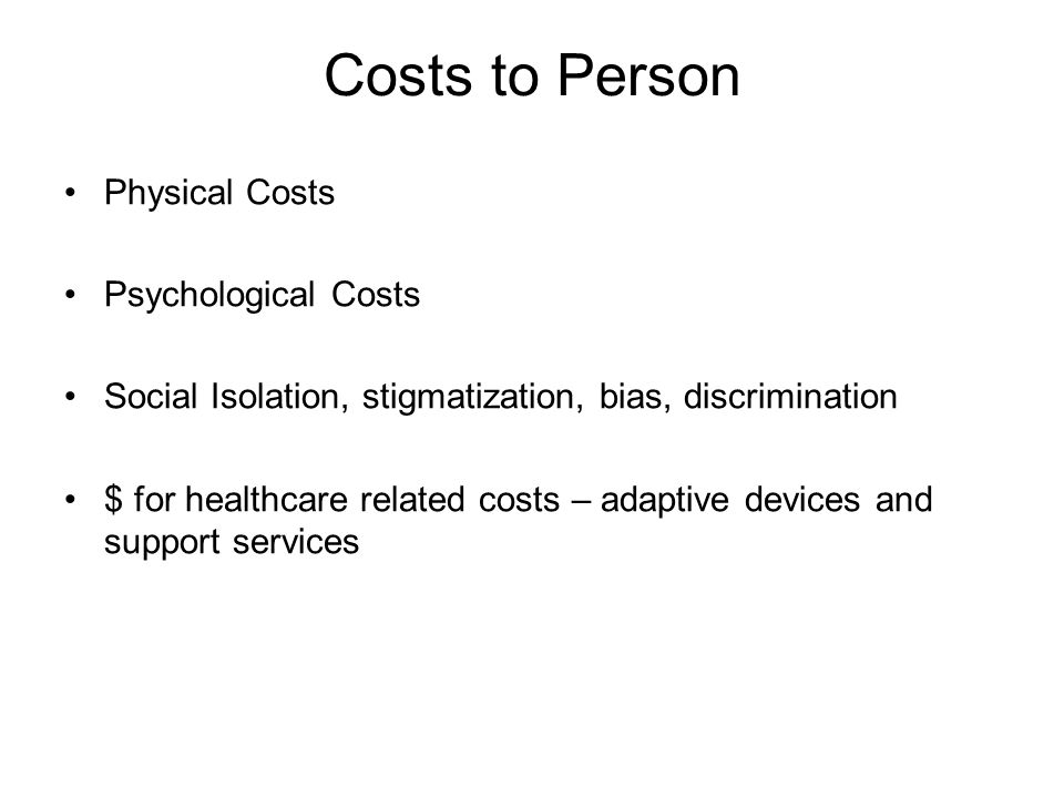 Costs to Person Physical Costs Psychological Costs