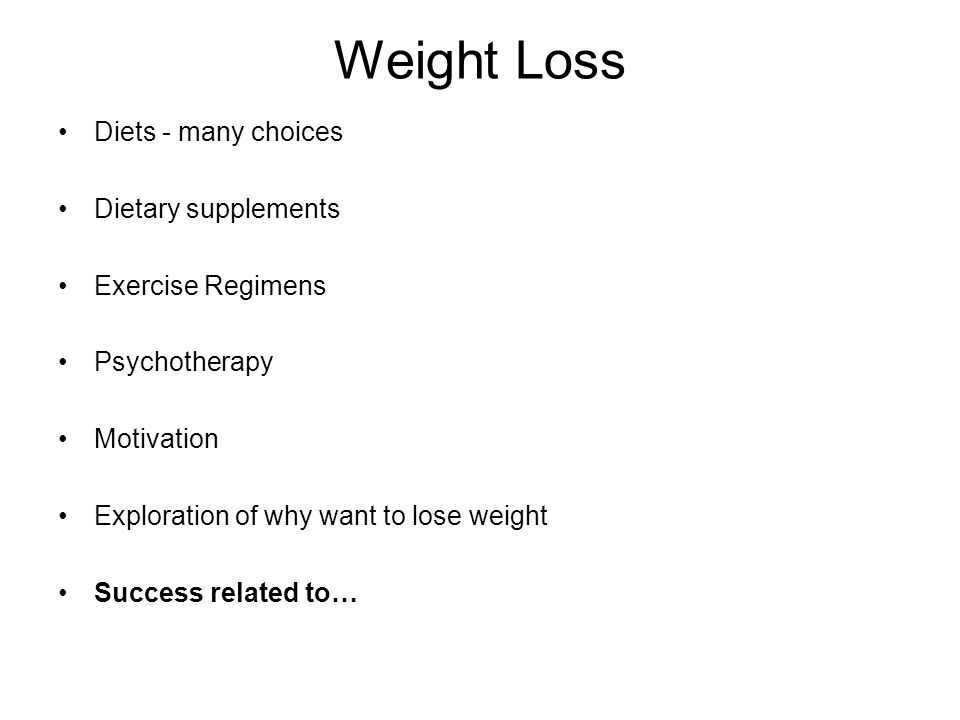 Weight Loss Diets - many choices Dietary supplements Exercise Regimens