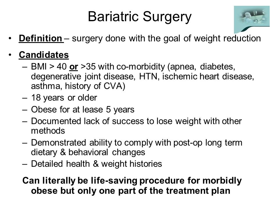 Bariatric Surgery Definition – surgery done with the goal of weight reduction. Candidates.