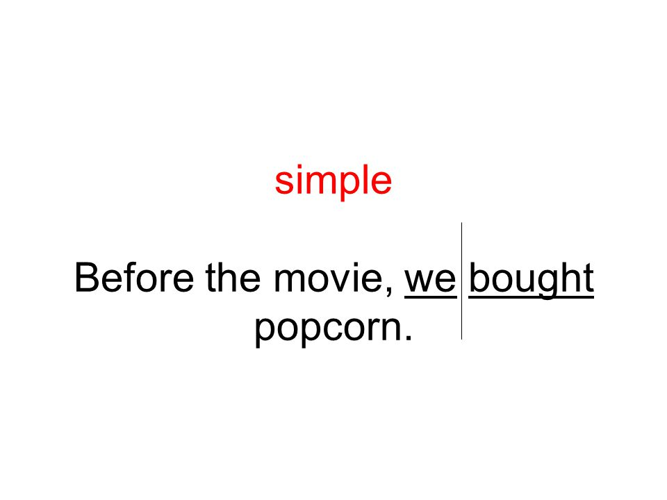 simple Before the movie, we bought popcorn.