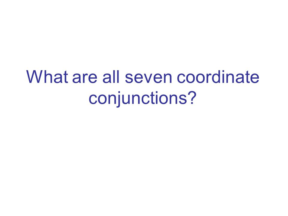 What are all seven coordinate conjunctions