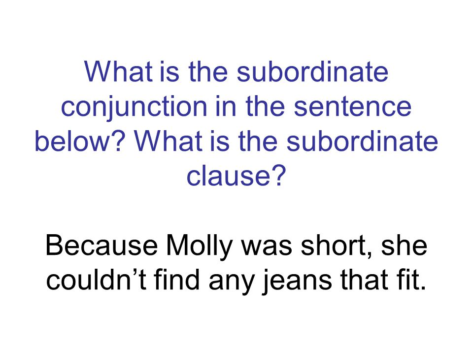 What is the subordinate conjunction in the sentence below