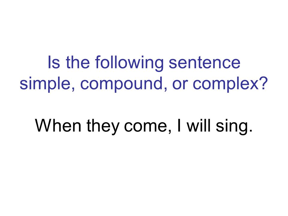 Is the following sentence simple, compound, or complex