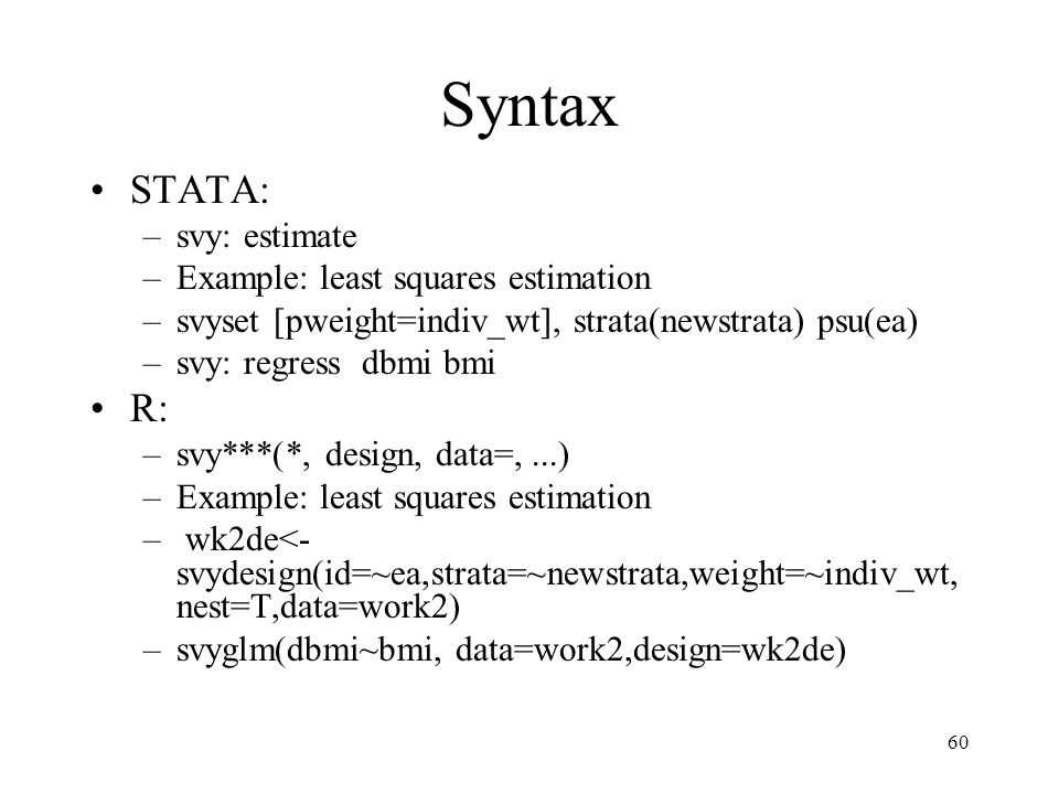 Syntax STATA: R: svy: estimate Example: least squares estimation