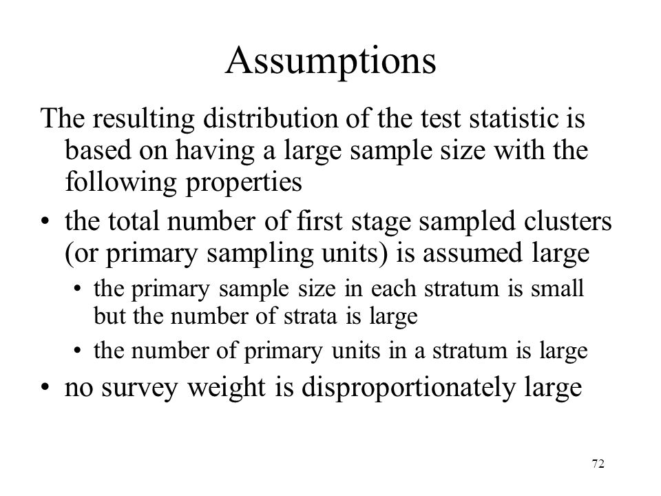 Assumptions The resulting distribution of the test statistic is based on having a large sample size with the following properties.