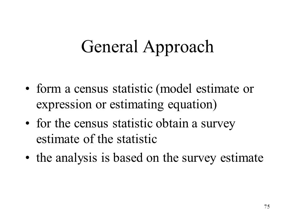General Approach form a census statistic (model estimate or expression or estimating equation)