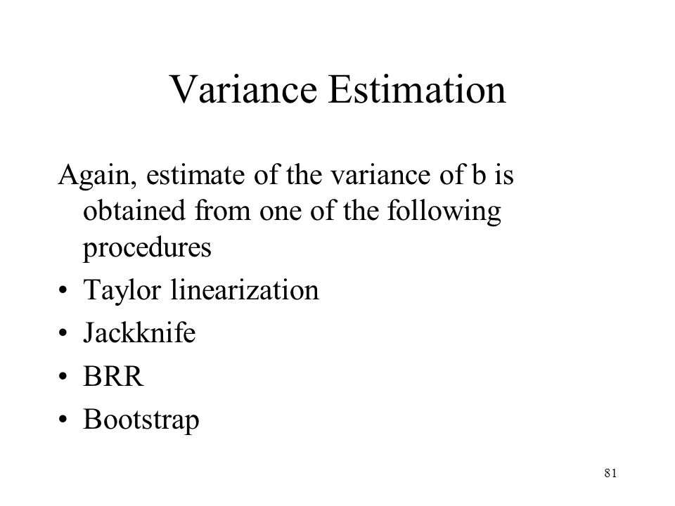 Variance Estimation Again, estimate of the variance of b is obtained from one of the following procedures.