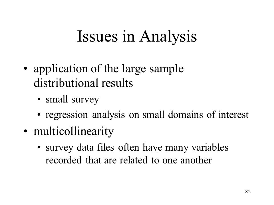 Issues in Analysis application of the large sample distributional results. small survey. regression analysis on small domains of interest.