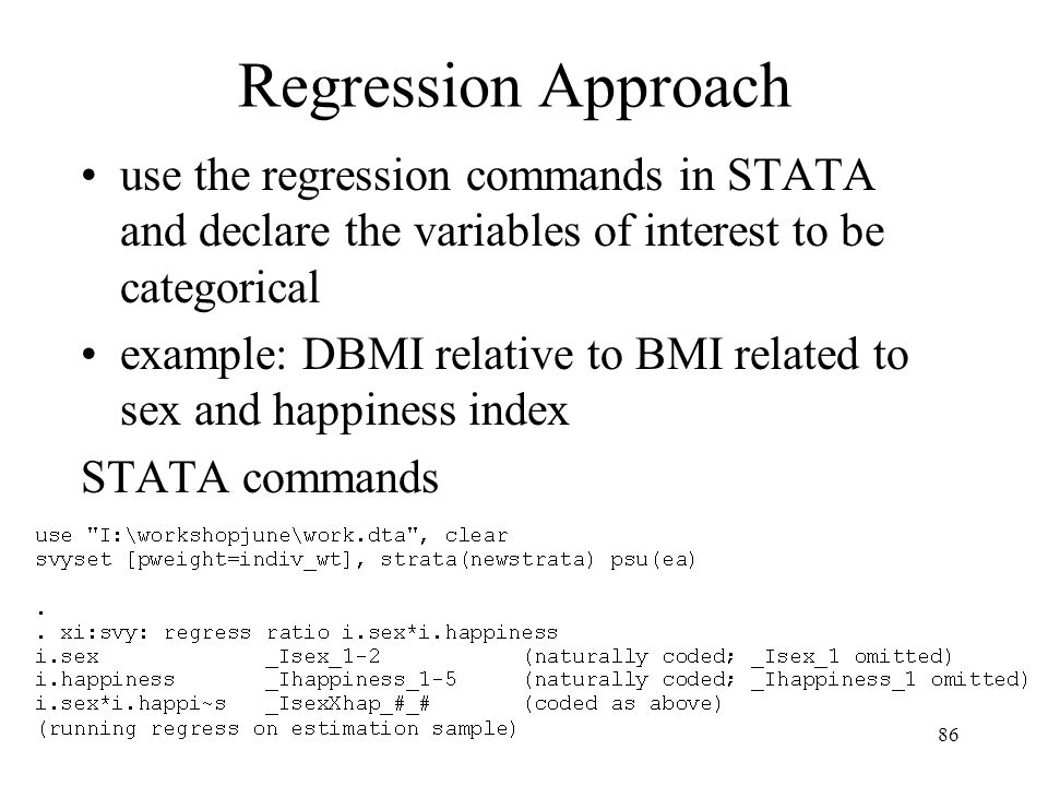 Regression Approach use the regression commands in STATA and declare the variables of interest to be categorical.