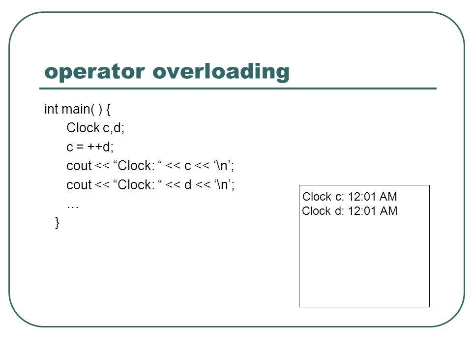 operator overloading int main( ) { Clock c,d; c = ++d;