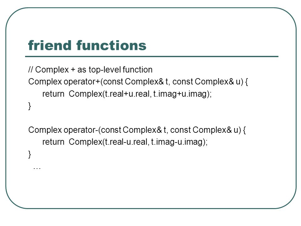 friend functions // Complex + as top-level function