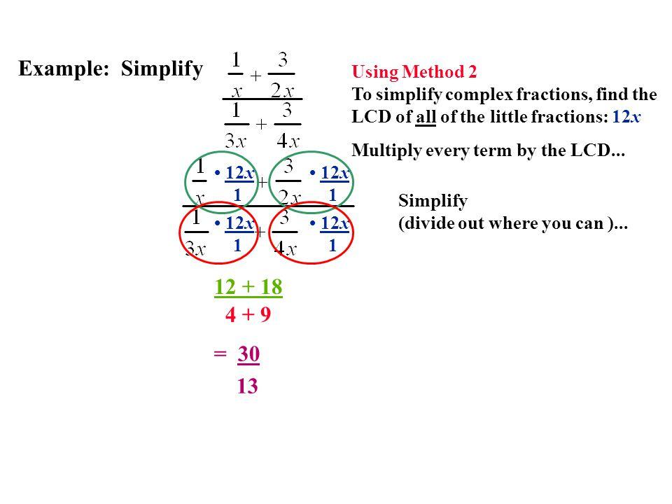 Example: Simplify 12 + 18 4 + 9 = 30 13 Using Method 2