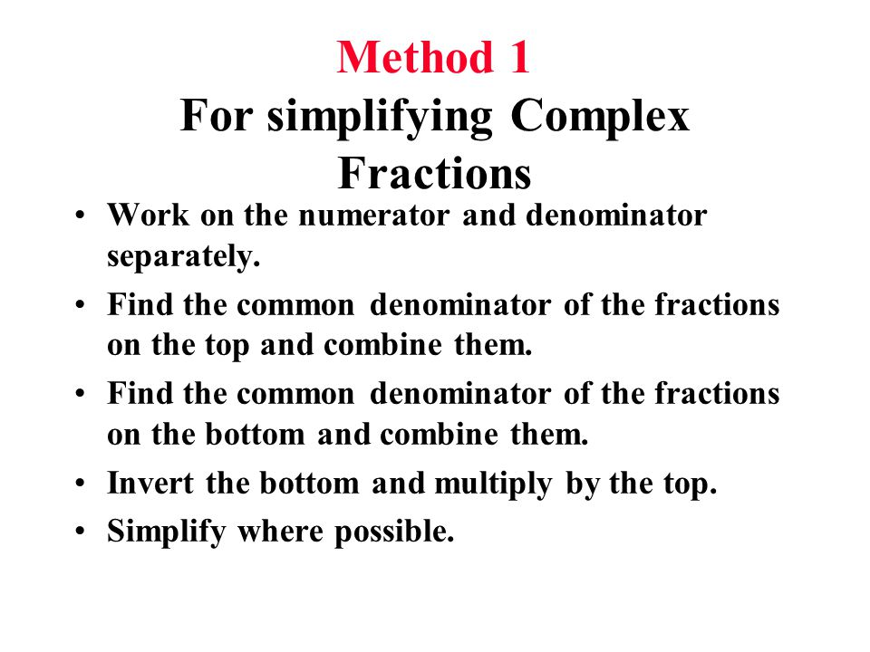 Method 1 For simplifying Complex Fractions