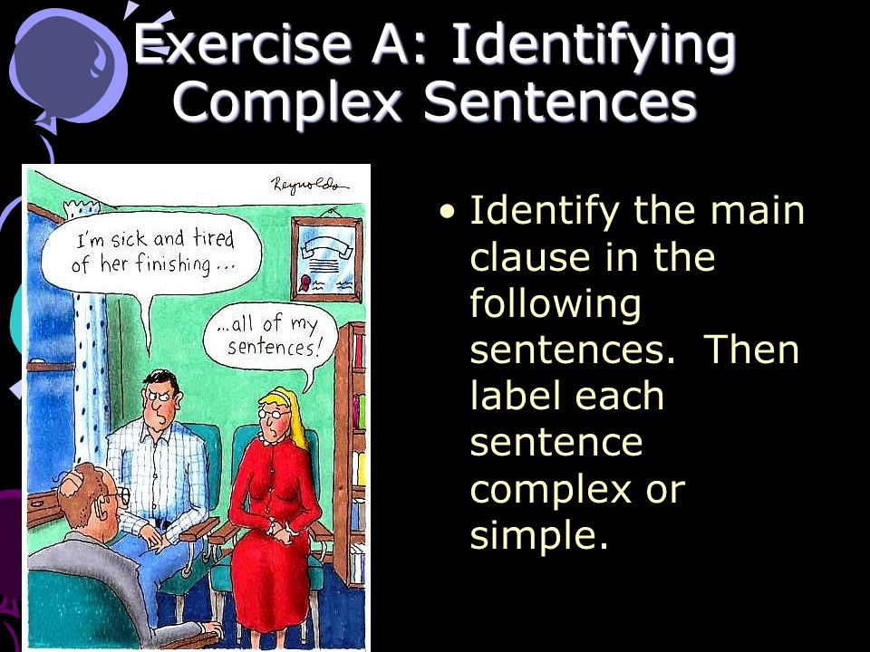 Exercise A: Identifying Complex Sentences