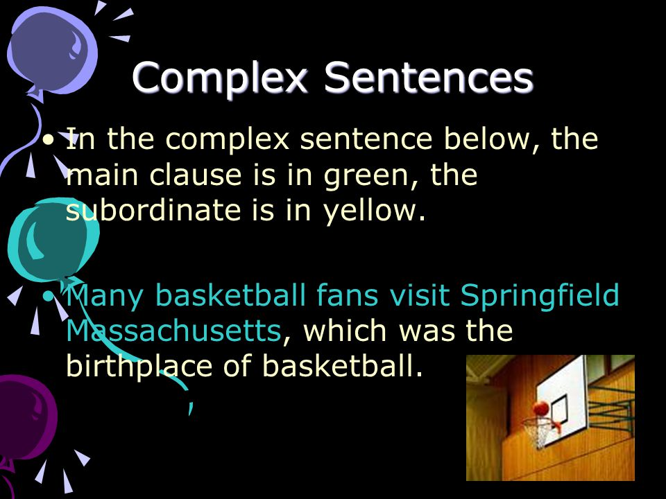 Complex Sentences In the complex sentence below, the main clause is in green, the subordinate is in yellow.