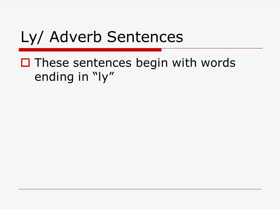 Ly/ Adverb Sentences These sentences begin with words ending in ly