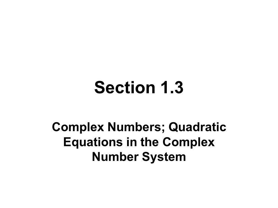 Complex Numbers; Quadratic Equations in the Complex Number System